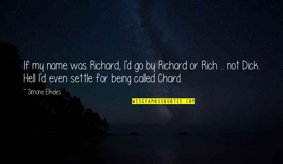 My Name Funny Quotes By Simone Elkeles: If my name was Richard, I'd go by