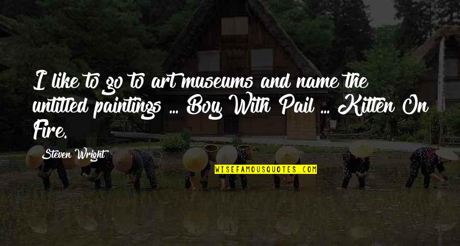 My Name Funny Quotes By Steven Wright: I like to go to art museums and