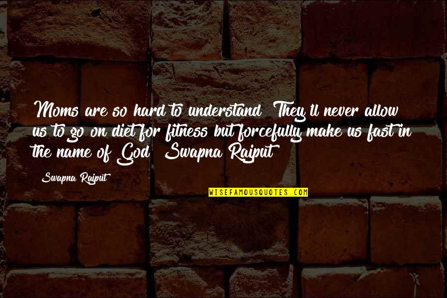 My Name Funny Quotes By Swapna Rajput: Moms are so hard to understand! They'll never