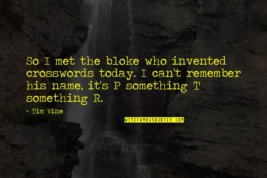 My Name Funny Quotes By Tim Vine: So I met the bloke who invented crosswords