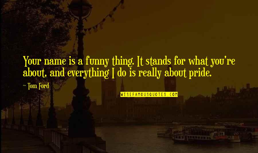 My Name Funny Quotes By Tom Ford: Your name is a funny thing. It stands