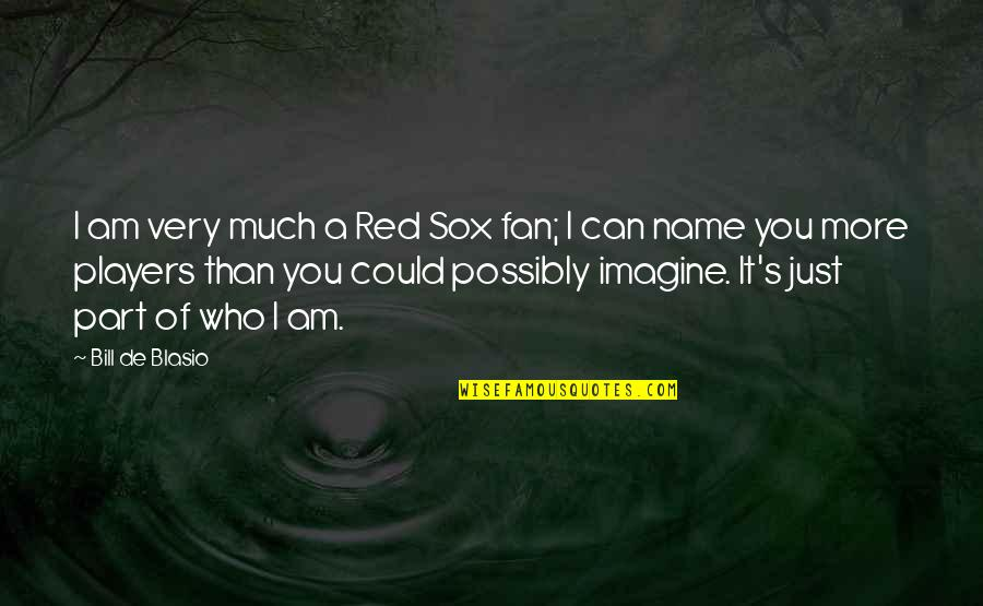 My Name Is Red Quotes By Bill De Blasio: I am very much a Red Sox fan;
