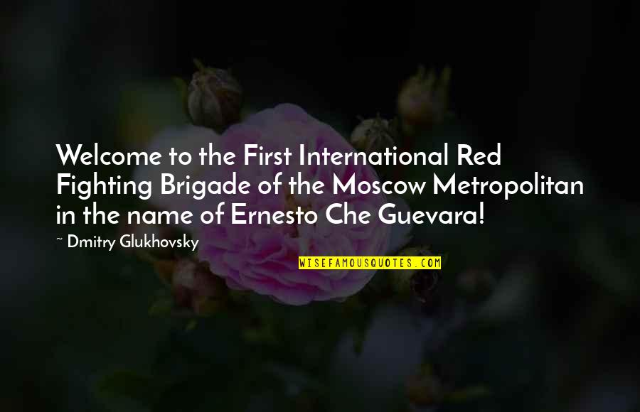 My Name Is Red Quotes By Dmitry Glukhovsky: Welcome to the First International Red Fighting Brigade