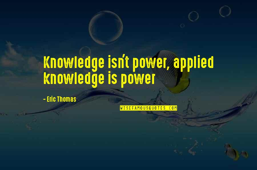 My Name Is Red Quotes By Eric Thomas: Knowledge isn't power, applied knowledge is power