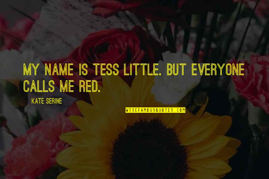 My Name Is Red Quotes By Kate SeRine: My name is Tess Little. But everyone calls