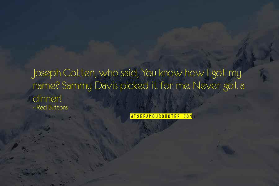 My Name Is Red Quotes By Red Buttons: Joseph Cotten, who said, You know how I