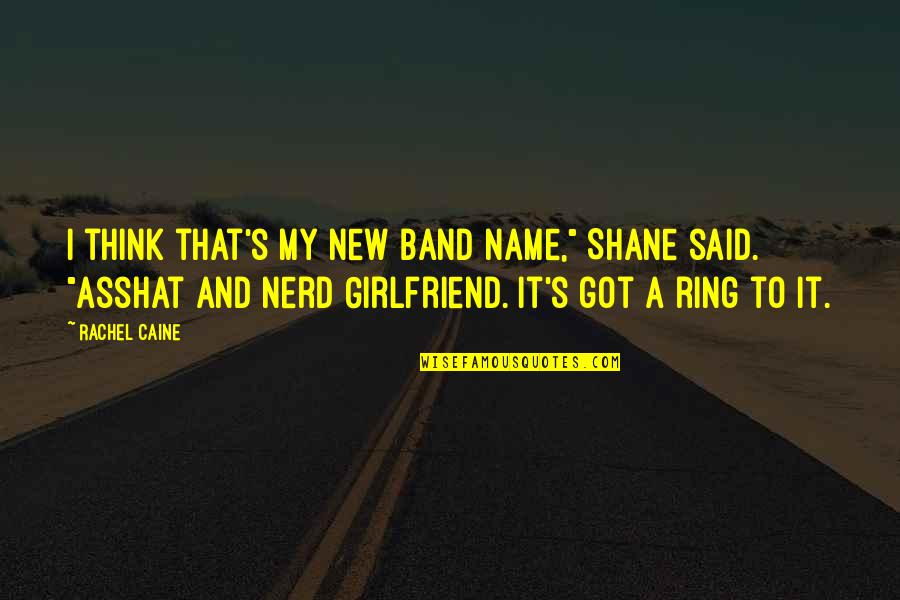 "My New Girlfriend Quotes By Rachel Caine: I think that's my new band name,"" Shane"