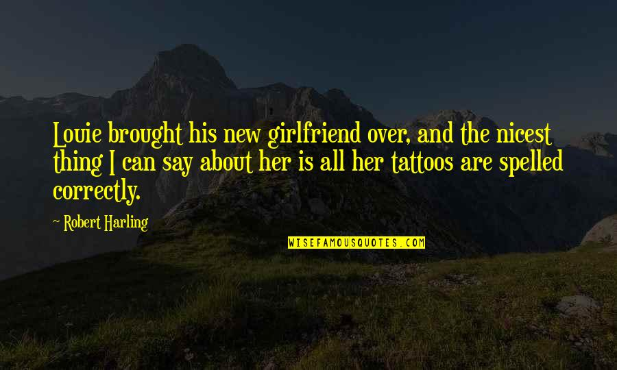 My New Girlfriend Quotes By Robert Harling: Louie brought his new girlfriend over, and the