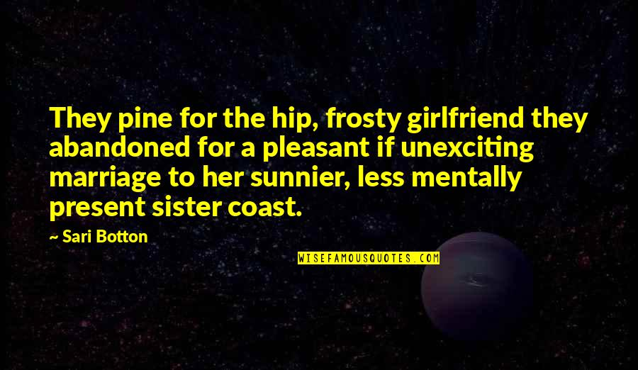 My New Girlfriend Quotes By Sari Botton: They pine for the hip, frosty girlfriend they