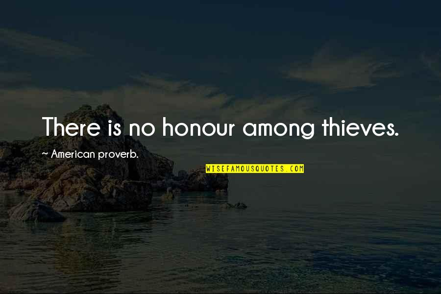 My New Phone Number Quotes By American Proverb.: There is no honour among thieves.