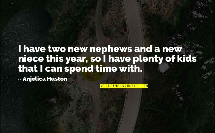 My Niece Quotes By Anjelica Huston: I have two new nephews and a new