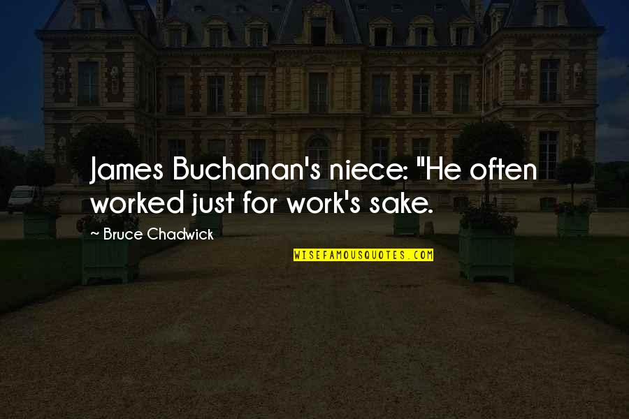 """My Niece Quotes By Bruce Chadwick: James Buchanan's niece: """"He often worked just for"""