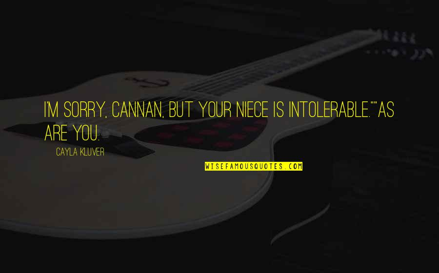 """My Niece Quotes By Cayla Kluver: I'm sorry, Cannan, but your niece is intolerable.""""""""As"""