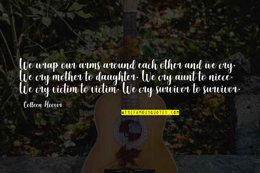 My Niece Quotes By Colleen Hoover: We wrap our arms around each other and