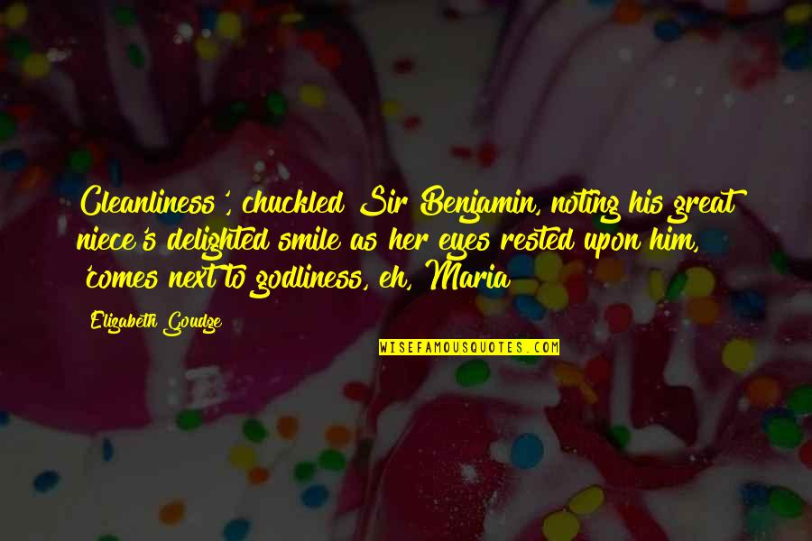 My Niece Quotes By Elizabeth Goudge: Cleanliness', chuckled Sir Benjamin, noting his great niece's