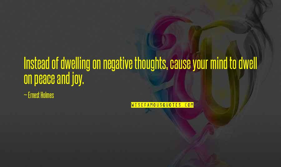 My Niece Quotes By Ernest Holmes: Instead of dwelling on negative thoughts, cause your