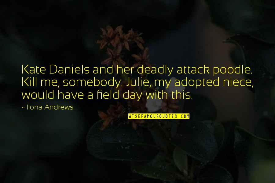 My Niece Quotes By Ilona Andrews: Kate Daniels and her deadly attack poodle. Kill