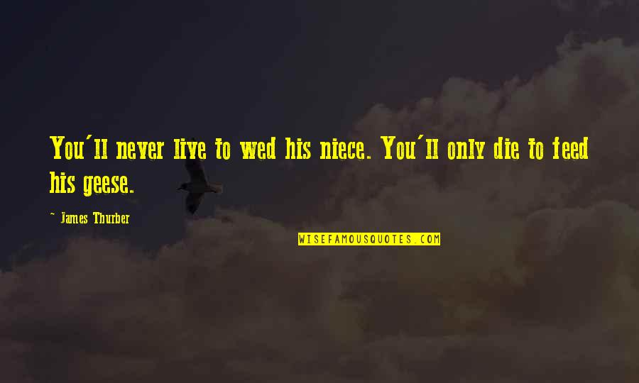 My Niece Quotes By James Thurber: You'll never live to wed his niece. You'll