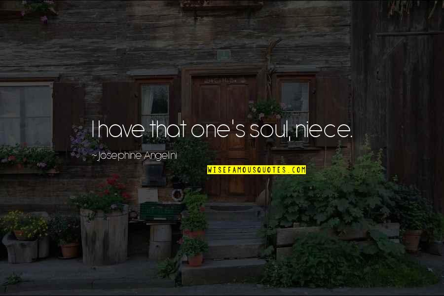My Niece Quotes By Josephine Angelini: I have that one's soul, niece.