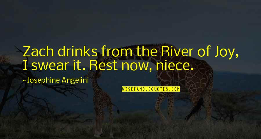 My Niece Quotes By Josephine Angelini: Zach drinks from the River of Joy, I