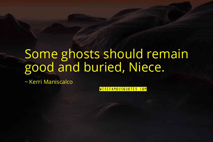 My Niece Quotes By Kerri Maniscalco: Some ghosts should remain good and buried, Niece.