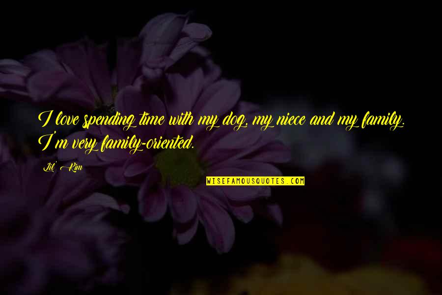 My Niece Quotes By Lil' Kim: I love spending time with my dog, my