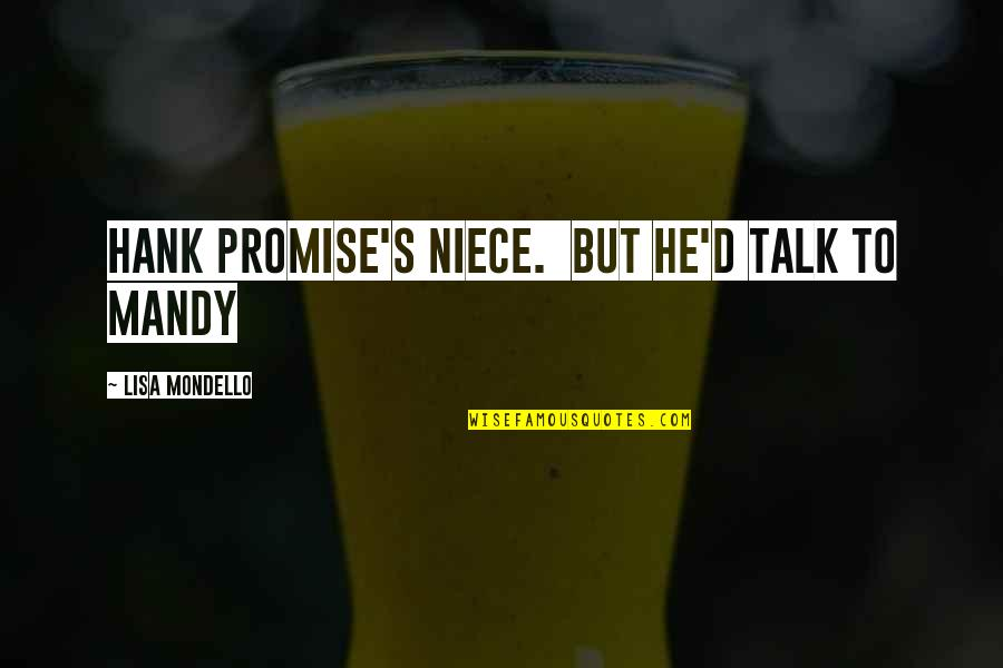 My Niece Quotes By Lisa Mondello: Hank Promise's niece. But he'd talk to Mandy