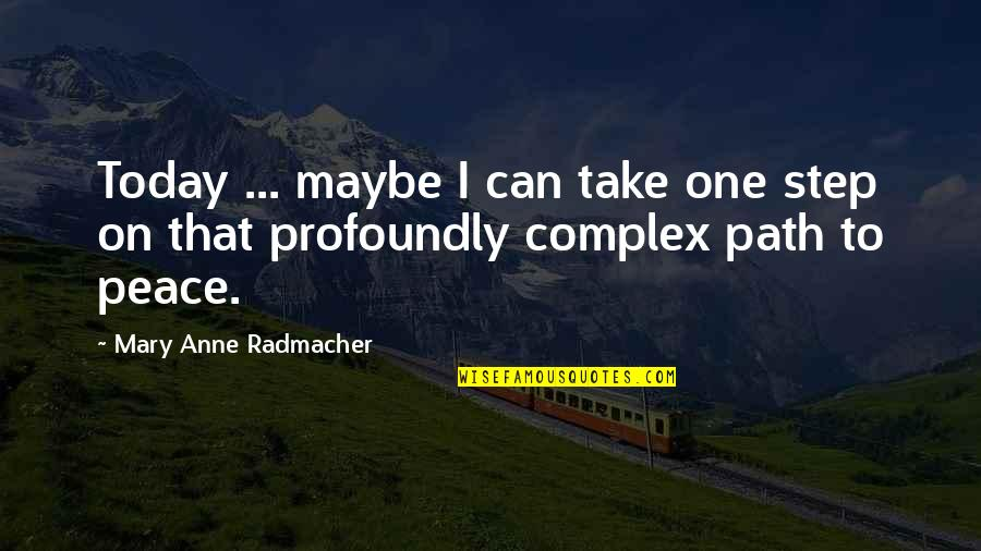 My Niece Quotes By Mary Anne Radmacher: Today ... maybe I can take one step
