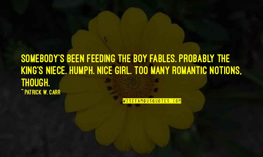 My Niece Quotes By Patrick W. Carr: Somebody's been feeding the boy fables. Probably the