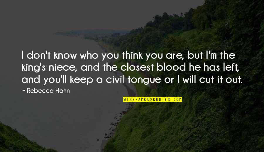 My Niece Quotes By Rebecca Hahn: I don't know who you think you are,