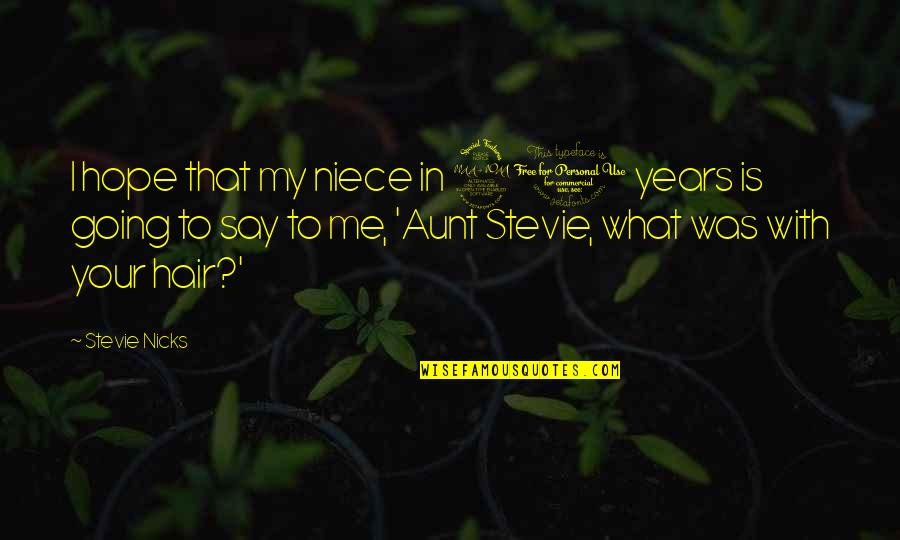 My Niece Quotes By Stevie Nicks: I hope that my niece in 20 years