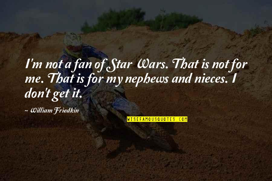 My Niece Quotes By William Friedkin: I'm not a fan of Star Wars. That