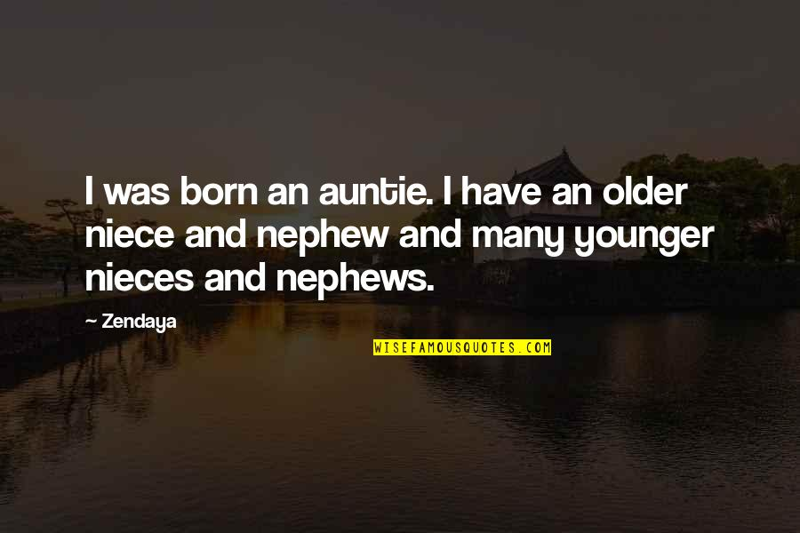 My Niece Quotes By Zendaya: I was born an auntie. I have an