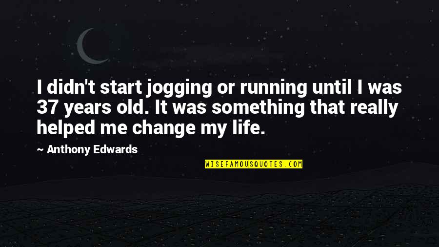 My Old Life Quotes By Anthony Edwards: I didn't start jogging or running until I