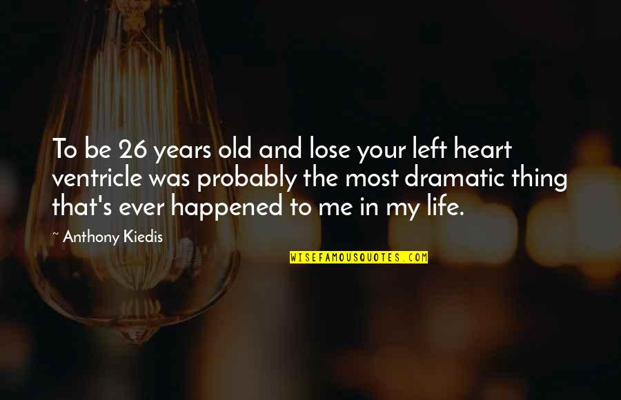 My Old Life Quotes By Anthony Kiedis: To be 26 years old and lose your