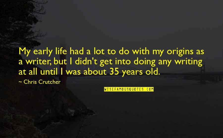 My Old Life Quotes By Chris Crutcher: My early life had a lot to do
