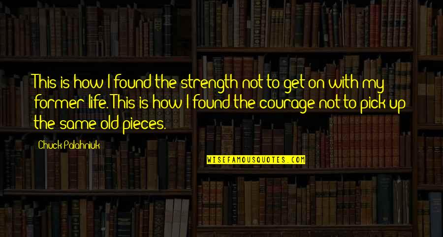My Old Life Quotes By Chuck Palahniuk: This is how I found the strength not