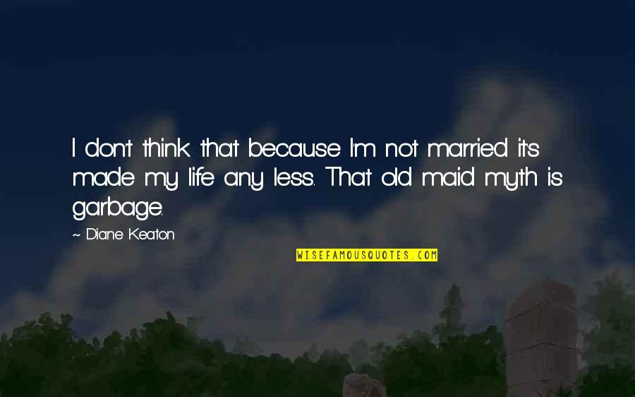 My Old Life Quotes By Diane Keaton: I don't think that because I'm not married