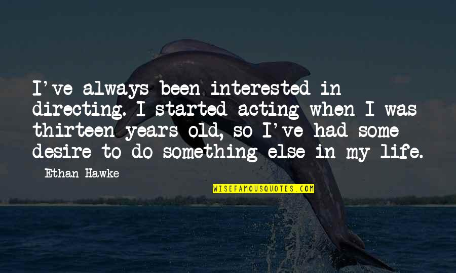 My Old Life Quotes By Ethan Hawke: I've always been interested in directing. I started