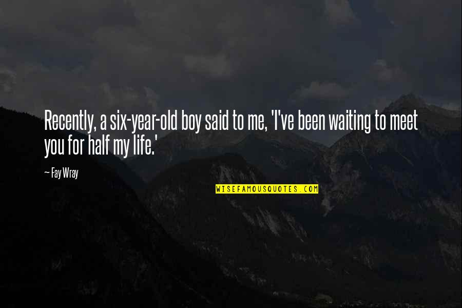 My Old Life Quotes By Fay Wray: Recently, a six-year-old boy said to me, 'I've