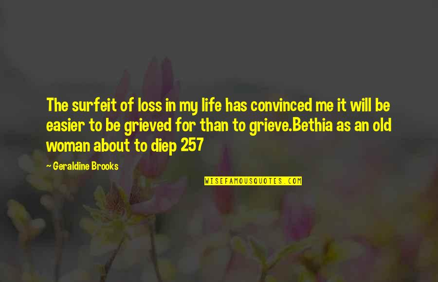 My Old Life Quotes By Geraldine Brooks: The surfeit of loss in my life has