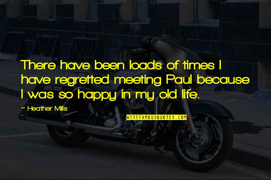 My Old Life Quotes By Heather Mills: There have been loads of times I have