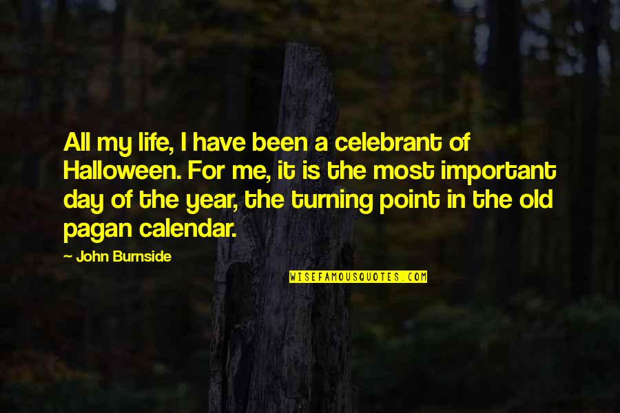 My Old Life Quotes By John Burnside: All my life, I have been a celebrant