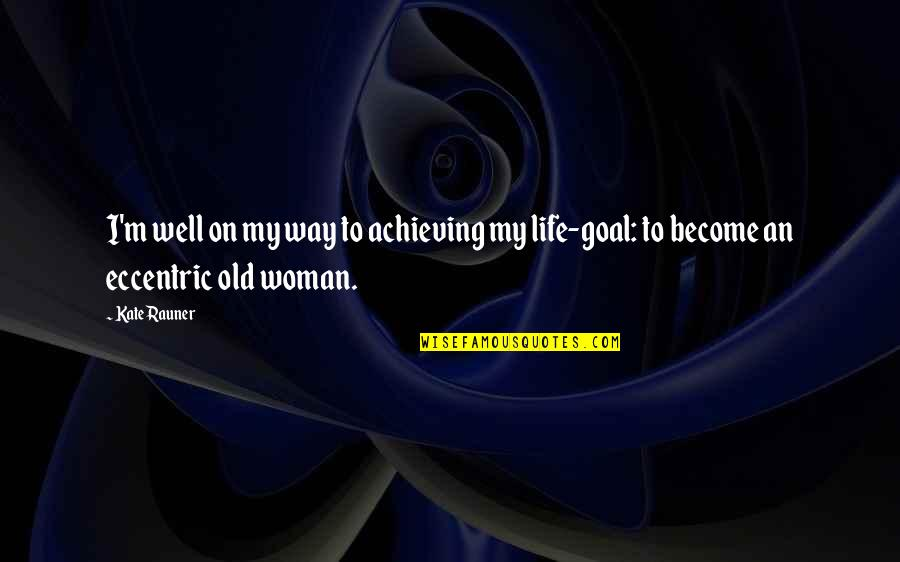 My Old Life Quotes By Kate Rauner: I'm well on my way to achieving my