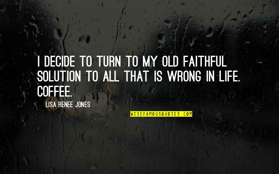 My Old Life Quotes By Lisa Renee Jones: I decide to turn to my old faithful