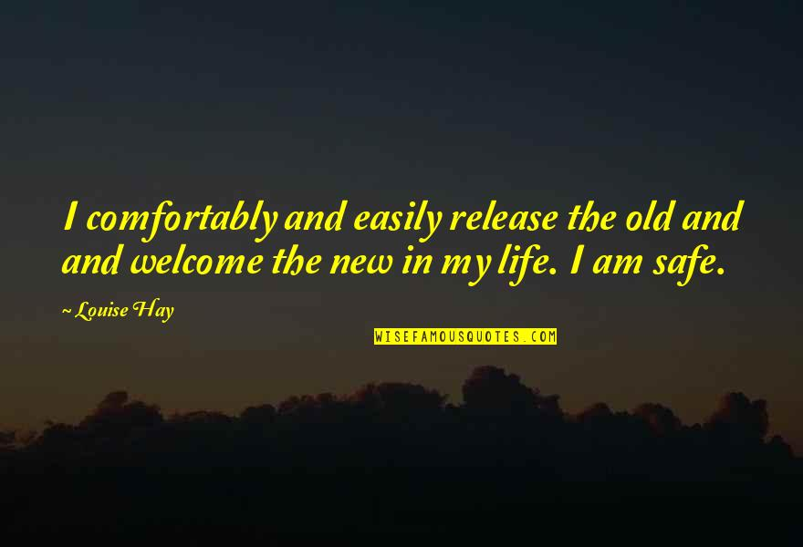 My Old Life Quotes By Louise Hay: I comfortably and easily release the old and