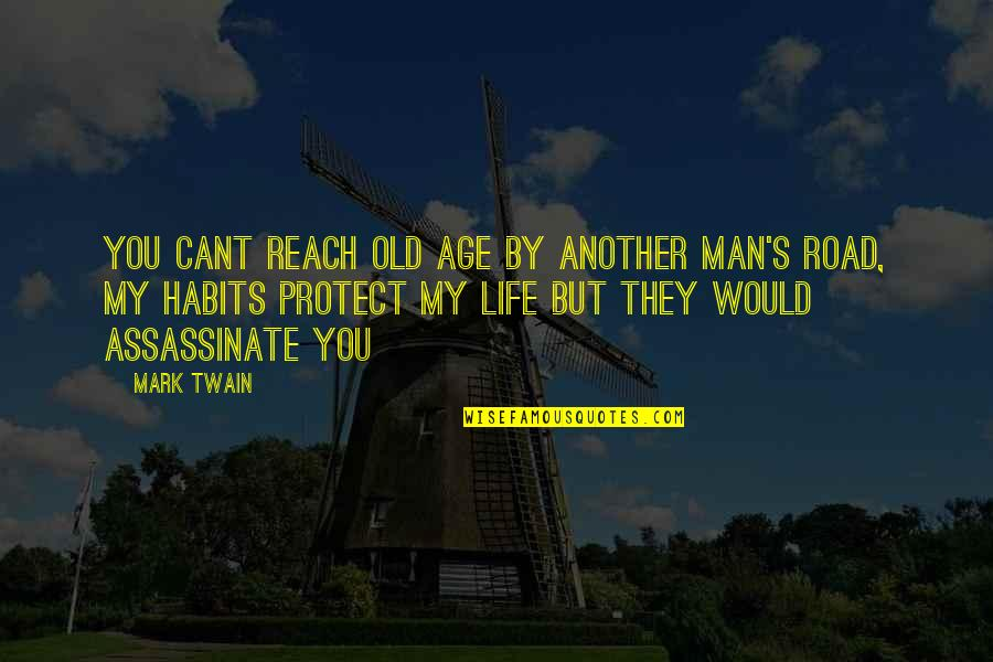 My Old Life Quotes By Mark Twain: You cant reach old age by another man's