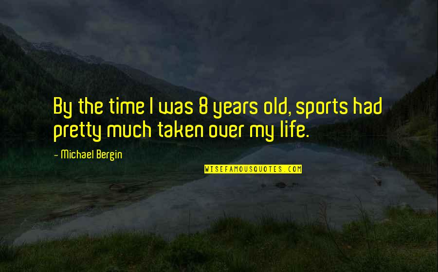 My Old Life Quotes By Michael Bergin: By the time I was 8 years old,