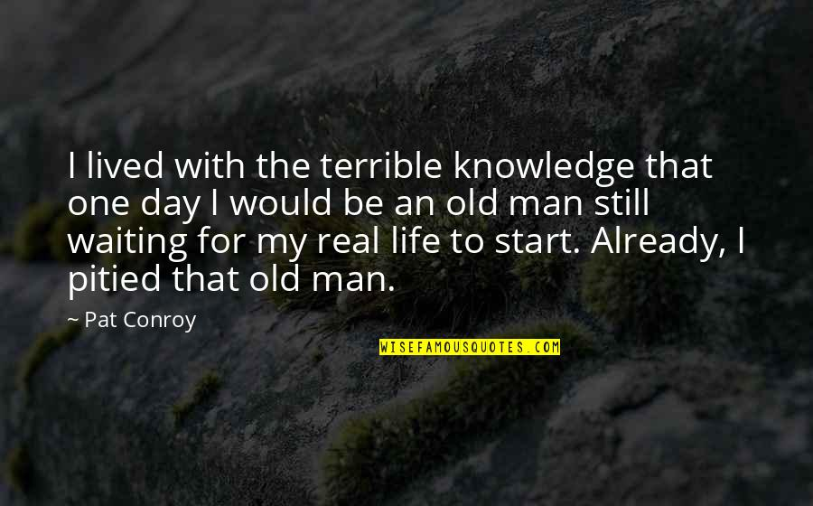 My Old Life Quotes By Pat Conroy: I lived with the terrible knowledge that one
