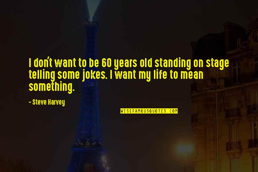 My Old Life Quotes By Steve Harvey: I don't want to be 60 years old